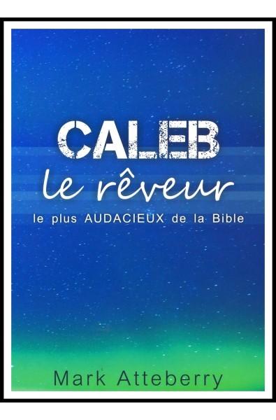 Caleb, le rêveur le plus audacieux de la Bible