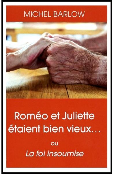 Romée et Juliette étaient bien vieux... ou La foi insoumise