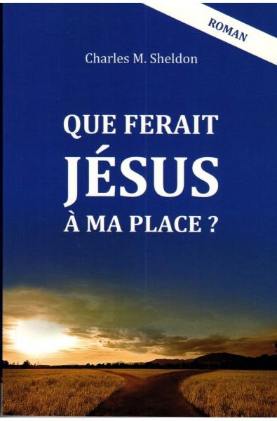 Que ferait Jésus à ma place?