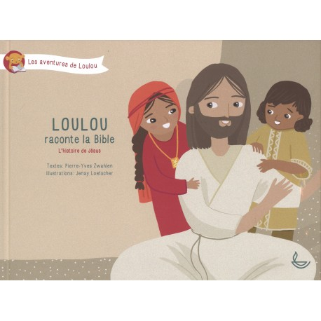 Loulou raconte la Bible : L'histoire de Jésus