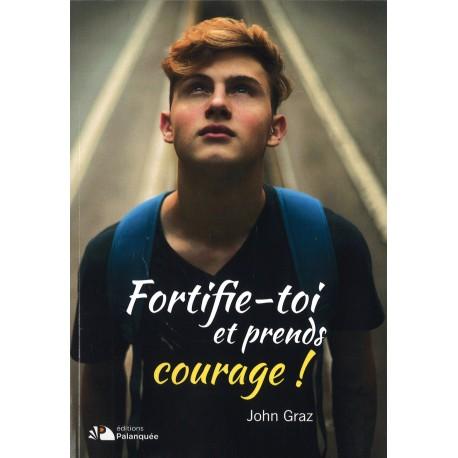 Fortifie-toi et prends courage !