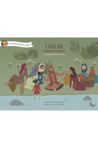 Loulou raconte la Bible 5 - Les disciples parlent de Jésus