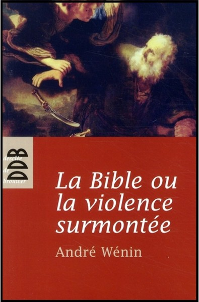 Bible ou la violence surmontée, La