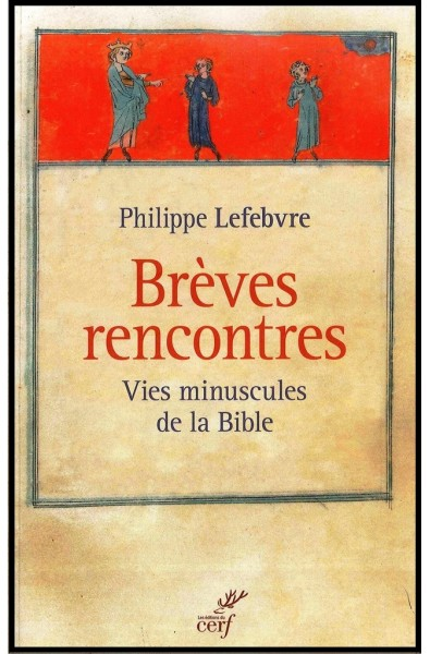 Brèves rencontres - Vies minuscules de la Bible