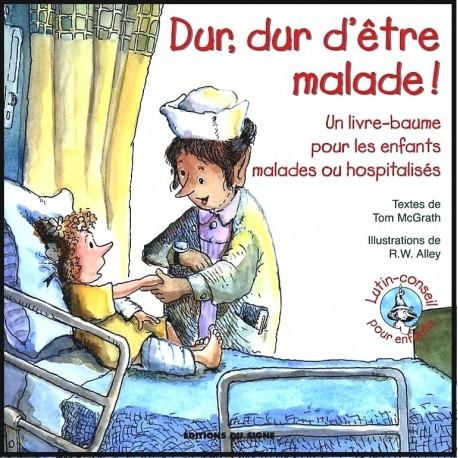 Dur, dur d'être malade ! pour les enfants malades ou hospitalisé
