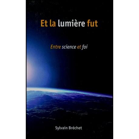 Et la lumière fut - Entre science et foi