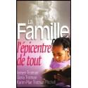 Famille, l'épicentre de tout, La