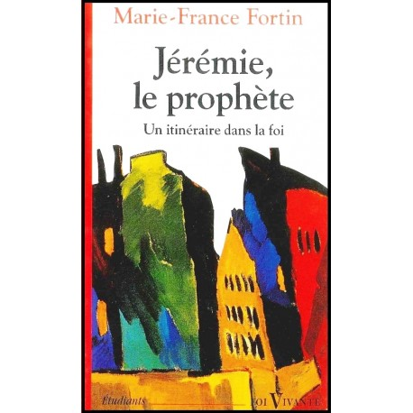 Jérémie, le prophète - Un itinéraire dans la foi