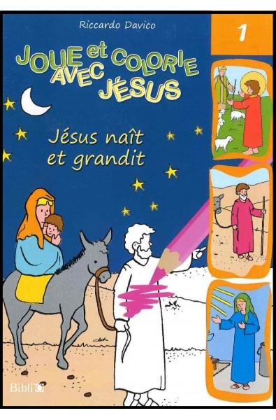 Joue et colorie... Jésus naît et grandit