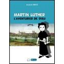 Martin Luther, l'aventurier de Dieu