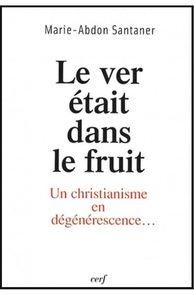 Ver était dans le fruit, Le - Un christianisme en dégénérescence