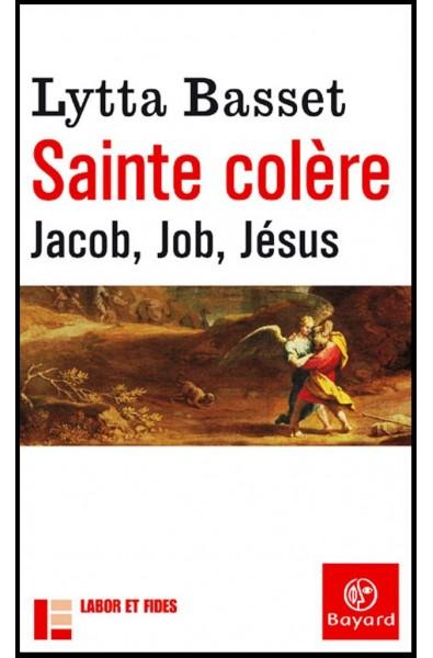 Sainte colère, Jacob, Job, Jésus