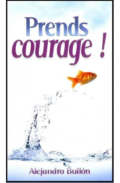 Prends courage !
