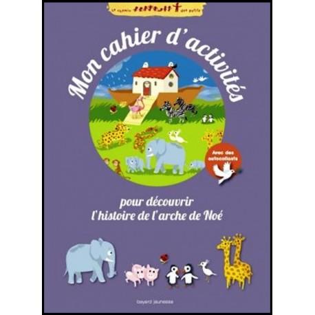 Chemin des petits, Le - Mon cahier d'activités pour découvrir l'histoire de l'arche de Noé
